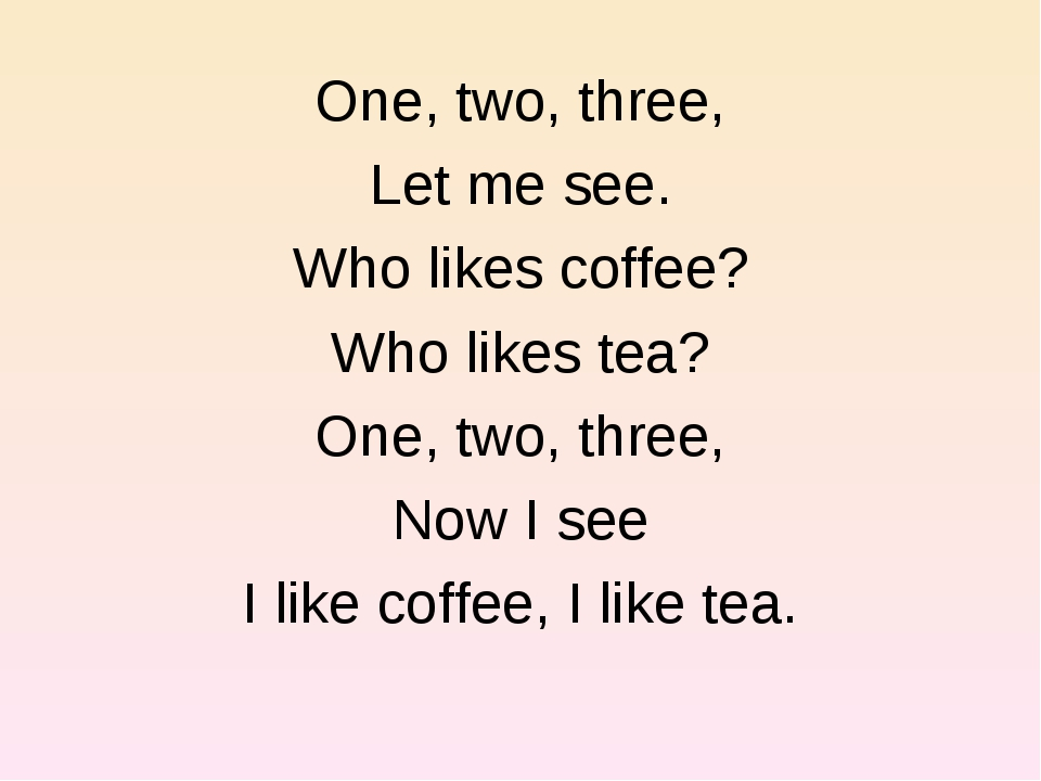 One, two, three, Let me see. Who likes coffee? Who likes tea? One, two, three...