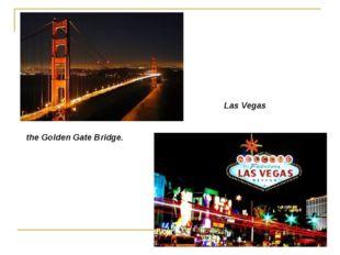 the Golden Gate Bridge. Las Vegas