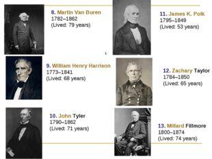 8. Martin Van Buren 1782–1862 (Lived: 79 years) 9. William Henry Harrison 177