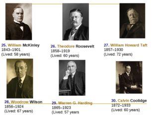 30. Calvin Coolidge 1872–1933 (Lived: 60 years) 29. Warren G. Harding 1865–19