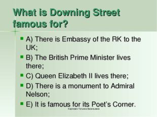 What is Downing Street famous for? A) There is Embassy of the RK to the UK; B