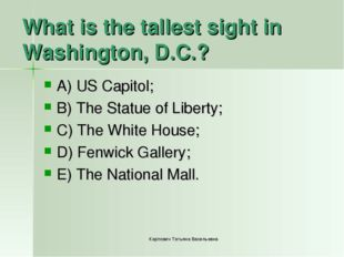 What is the tallest sight in Washington, D.C.? A) US Capitol; B) The Statue o