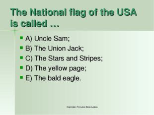 The National flag of the USA is called … A) Uncle Sam; B) The Union Jack; C)