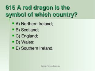 615 A red dragon is the symbol of which country? A) Northern Ireland; B) Scot