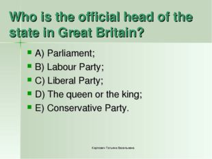 Who is the official head of the state in Great Britain? A) Parliament; B) Lab