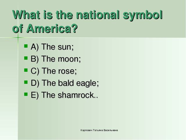 What is the national symbol of America? A) The sun; B) The moon; C) The rose;...