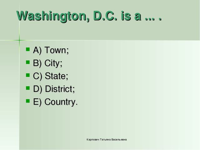 Washington, D.C. is a ... . A) Town; B) City; C) State; D) District; E) Count...