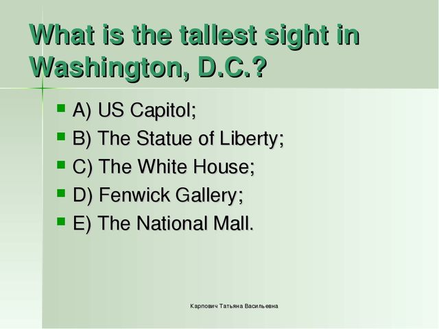 What is the tallest sight in Washington, D.C.? A) US Capitol; B) The Statue o...
