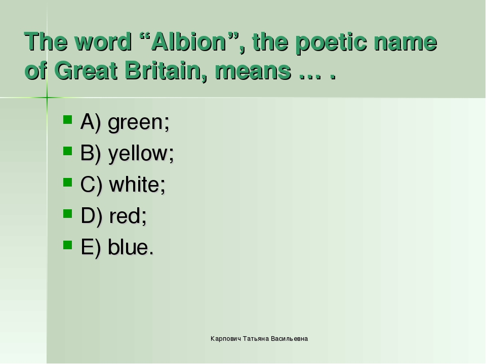 "The word ""Albion"", the poetic name of Great Britain, means … . A) green; B) y..."