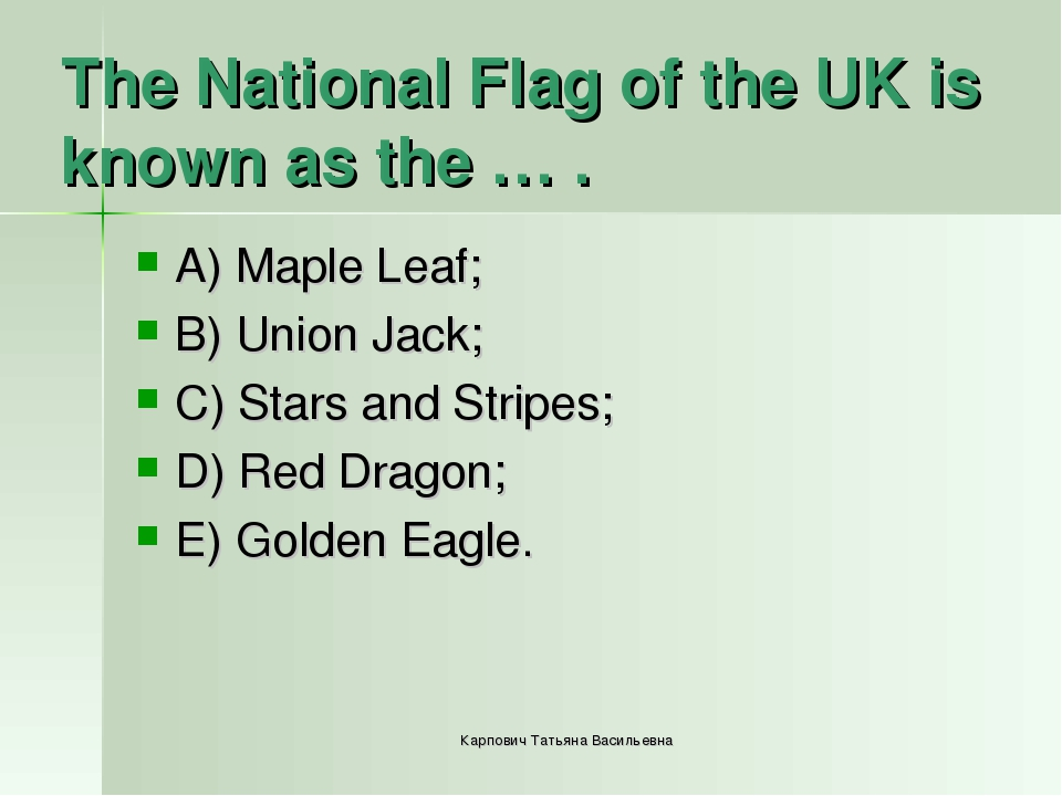 The National Flag of the UK is known as the … . A) Maple Leaf; B) Union Jack;...