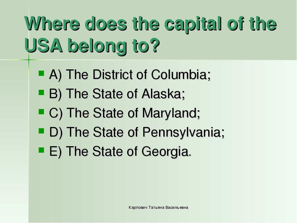 Where does the capital of the USA belong to? A) The District of Columbia; B)...
