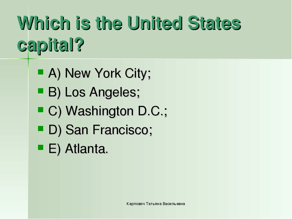 Which is the United States capital? A) New York City; B) Los Angeles; C) Wash...
