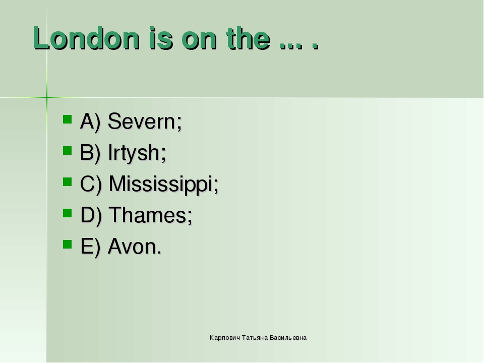 London is on the ... . A) Severn; B) Irtysh; C) Mississippi; D) Thames; E) Av...