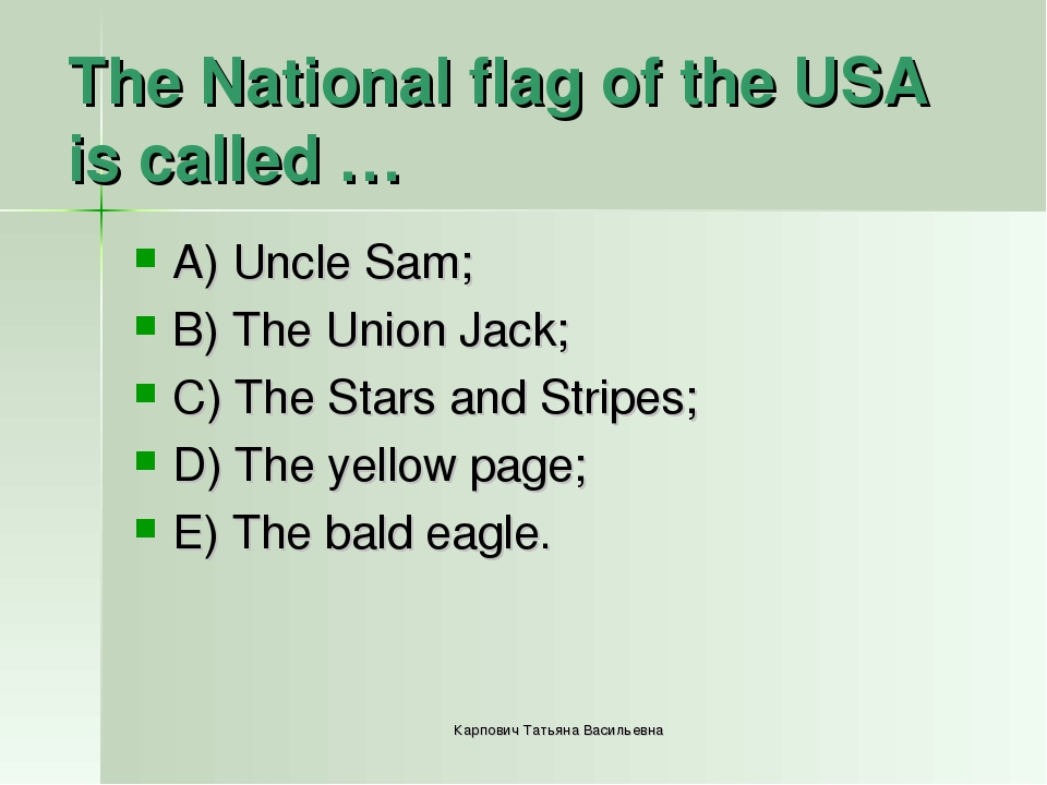 The National flag of the USA is called … A) Uncle Sam; B) The Union Jack; C)...