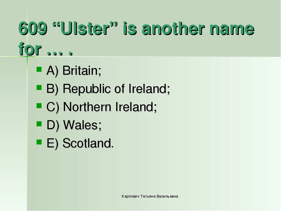 "609 ""Ulster"" is another name for … . A) Britain; B) Republic of Ireland; C) N..."