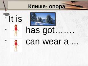 Клише- опора It is has got……. can wear a ...