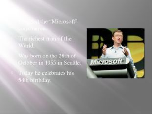 """Founded the """"Microsoft"""" corporation. The richest man of the World. Was born"""