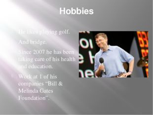 Hobbies He likes playing golf. And bridge. Since 2007 he has been taking care
