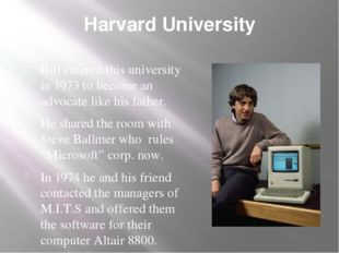Harvard University Bill entered this university in 1973 to become an advocate