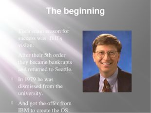 The beginning Their main reason for success was Bill's vision. After their 5t