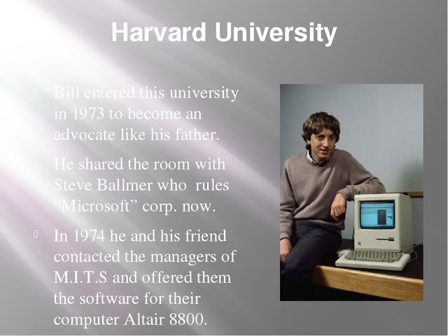 Harvard University Bill entered this university in 1973 to become an advocate...