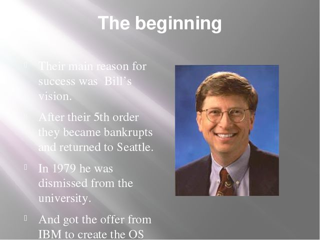 The beginning Their main reason for success was Bill's vision. After their 5t...