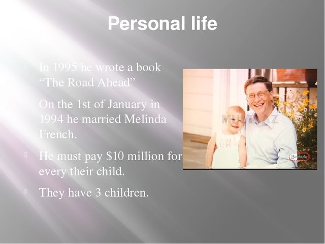 """Personal life In 1995 he wrote a book """"The Road Ahead"""" On the 1st of January..."""