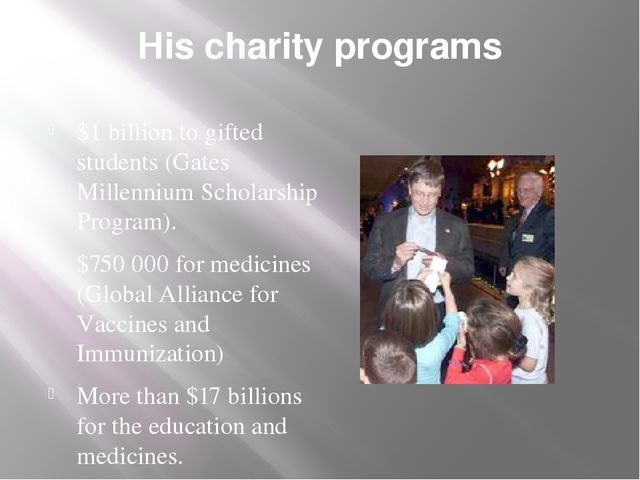 His charity programs $1 billion to gifted students (Gates Millennium Scholars...