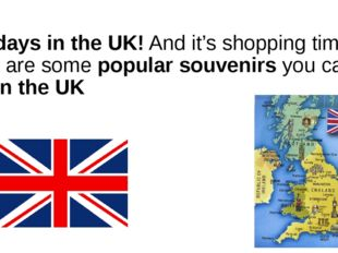 Holidays in the UK! And it's shopping time! Here are some popular souvenirs y
