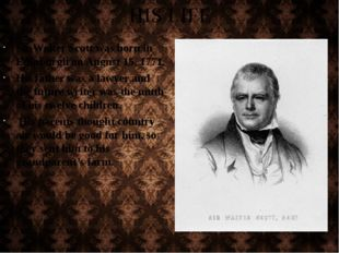 HIS LIFE Sir Walter Scott was born in Edinburgh on August 15, 1771. His fathe