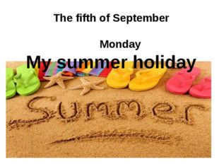 The fifth of September Monday My summer holiday