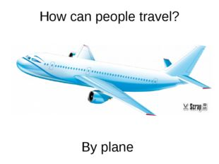 How can people travel? By plane