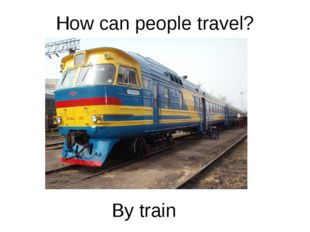 How can people travel? By train