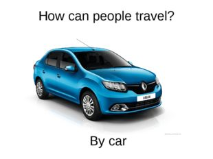 How can people travel? By car
