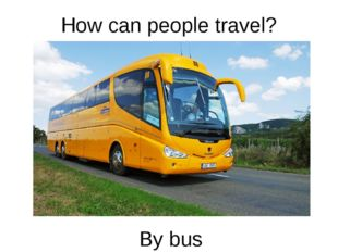 How can people travel? By bus