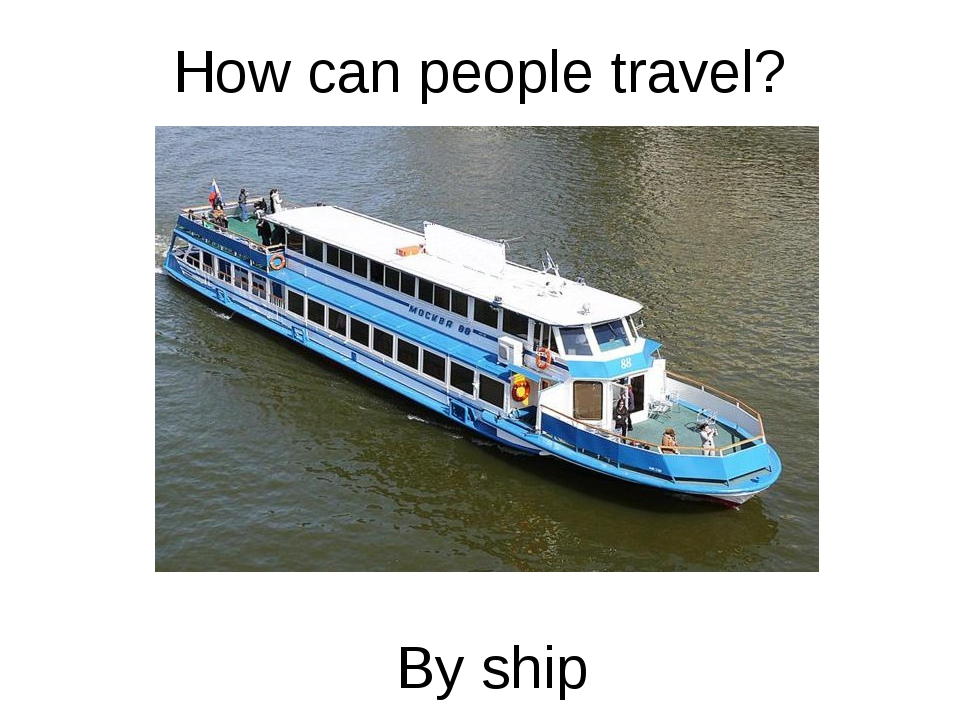 How can people travel? By ship