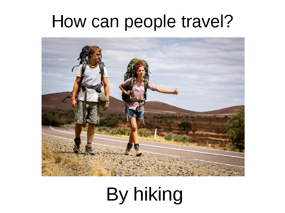 How can people travel? By hiking