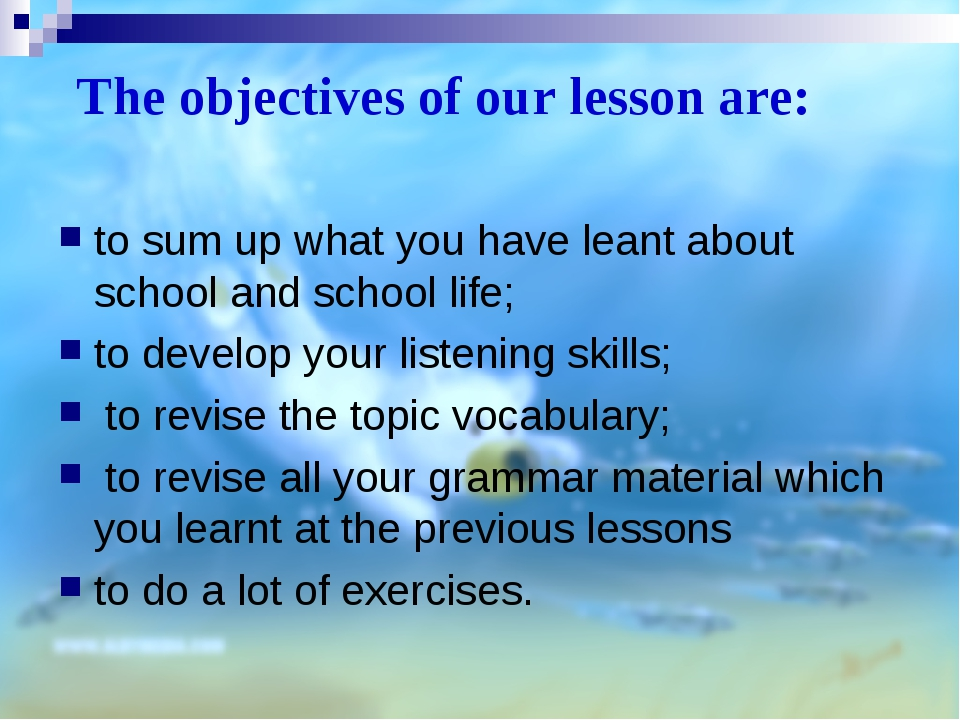 The objectives of our lesson are: to sum up what you have leant about school...