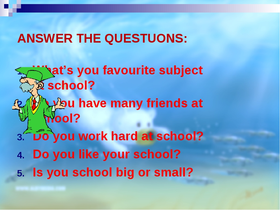 ANSWER THE QUESTUONS: What's you favourite subject at school? Do you have man...