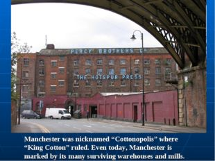 "Manchester was nicknamed ""Cottonopolis"" where ""King Cotton"" ruled. Even today"