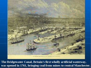 The Bridgewater Canal, Britain's first wholly artificial waterway, was opened