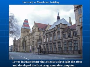 University of Manchester building It was in Manchester that scientists first