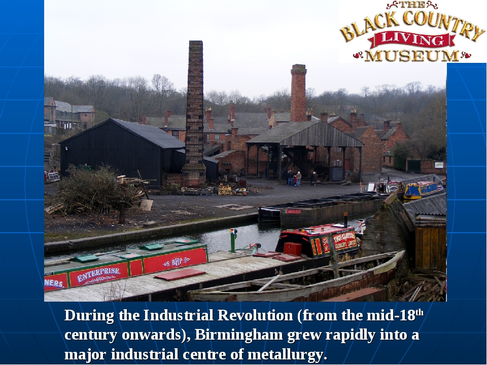 During the Industrial Revolution (from the mid-18th century onwards), Birming...