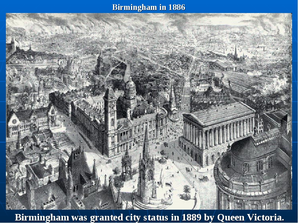 Birmingham in 1886 Birmingham was granted city status in 1889 by Queen Victor...