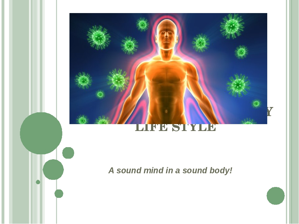 IMMUNE SYSTEM. HEALTHY LIFE STYLE A sound mind in a sound body!