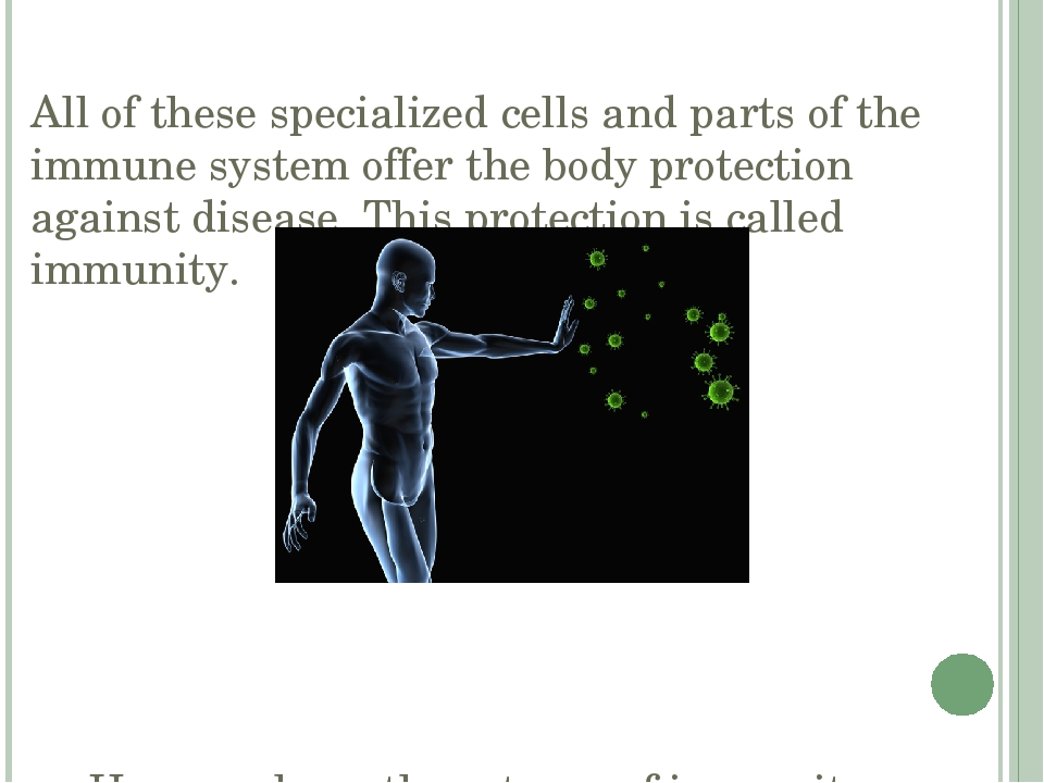 All of these specialized cells and parts of the immune system offer the body...