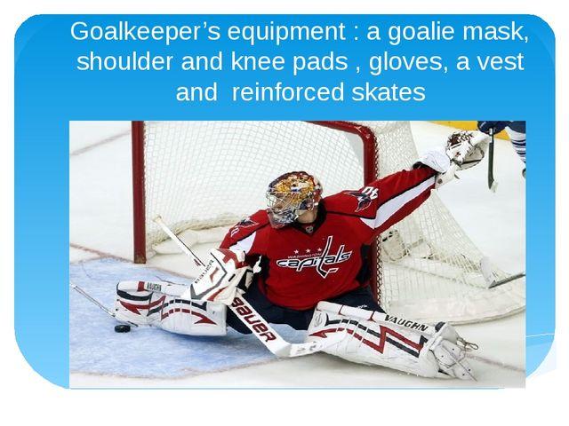 Goalkeeper's equipment : a goalie mask, shoulder and knee pads , gloves, a ve...