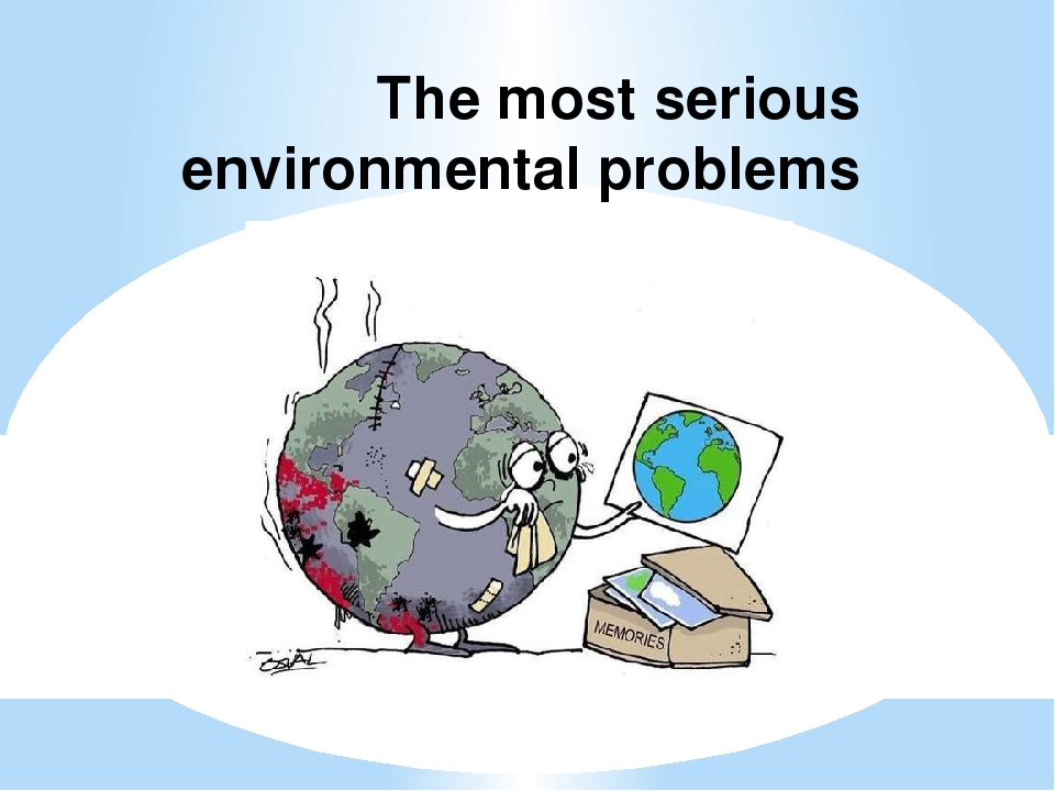 The most serious environmental problems