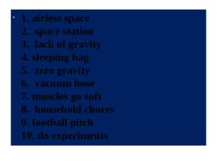 1. airless space 2. space station 3. lack of gravity 4. sleeping bag 5. zero