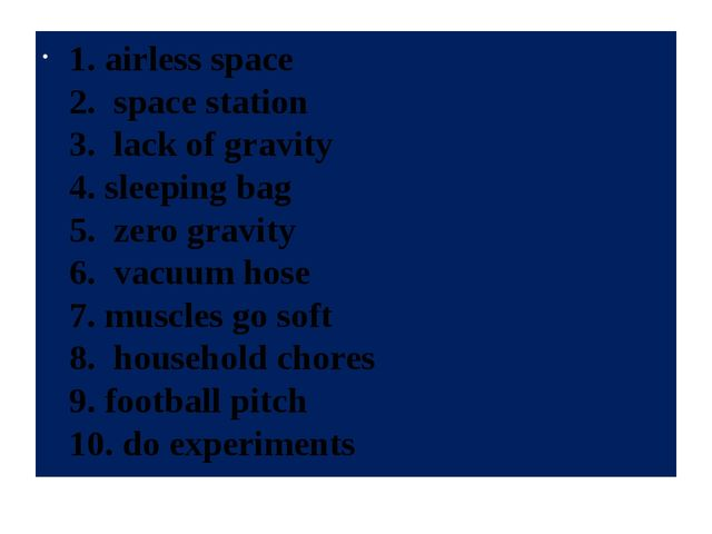 1. airless space 2. space station 3. lack of gravity 4. sleeping bag 5. zero...